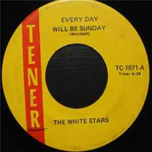 The White Stars - Every Day Will Be Sunday / I've Got The Love Of Jesus