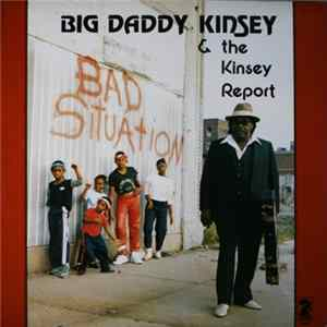 Big Daddy Kinsey & The Kinsey Report - Bad Situation MP3 FLAC