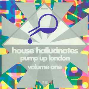 Various - House Hallucinates Pump Up London Volume One