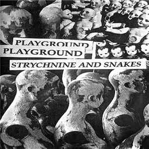 Playground - Strychnine And Snakes